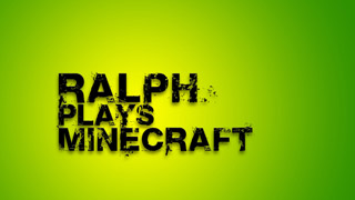 Ralph plays Minecraft